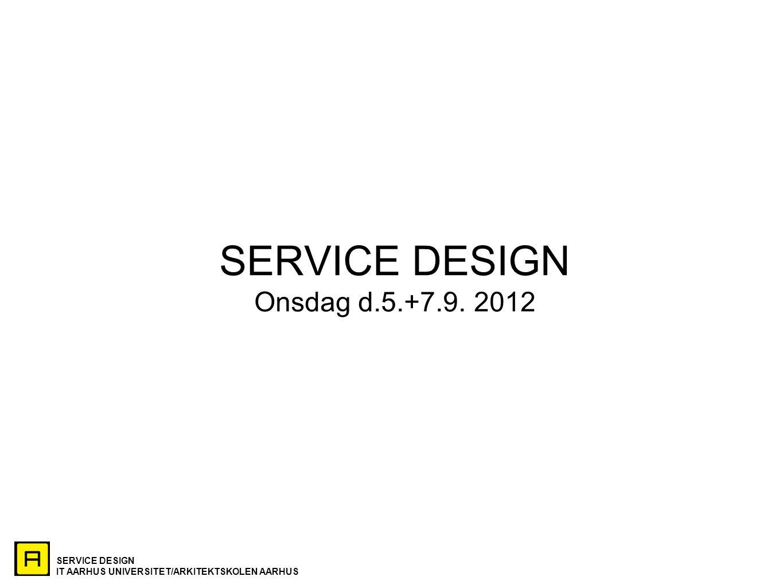 SERVICE DESIGN Onsdag d.5.+7.9. 2012