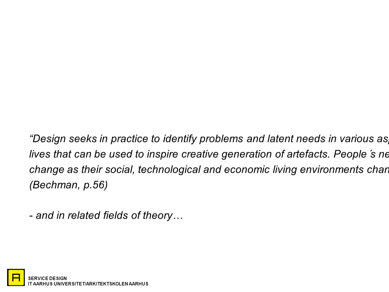 Design seeks in practice to identify problems and latent needs in various aspects of people´s