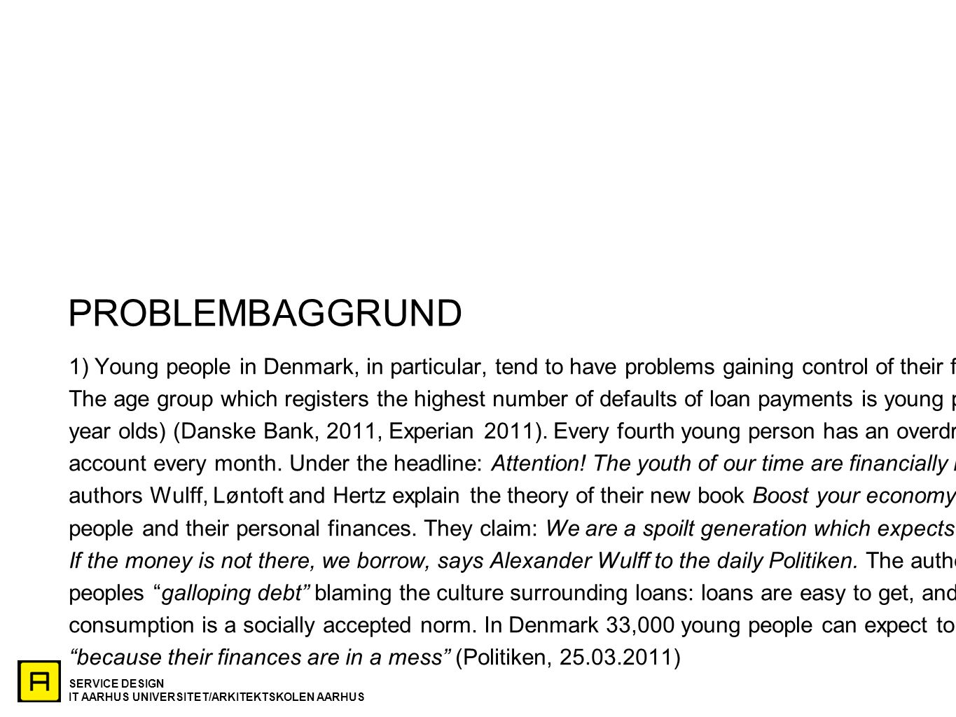 PROBLEMBAGGRUND 1) Young people in Denmark, in particular, tend to have problems gaining control of their finances.