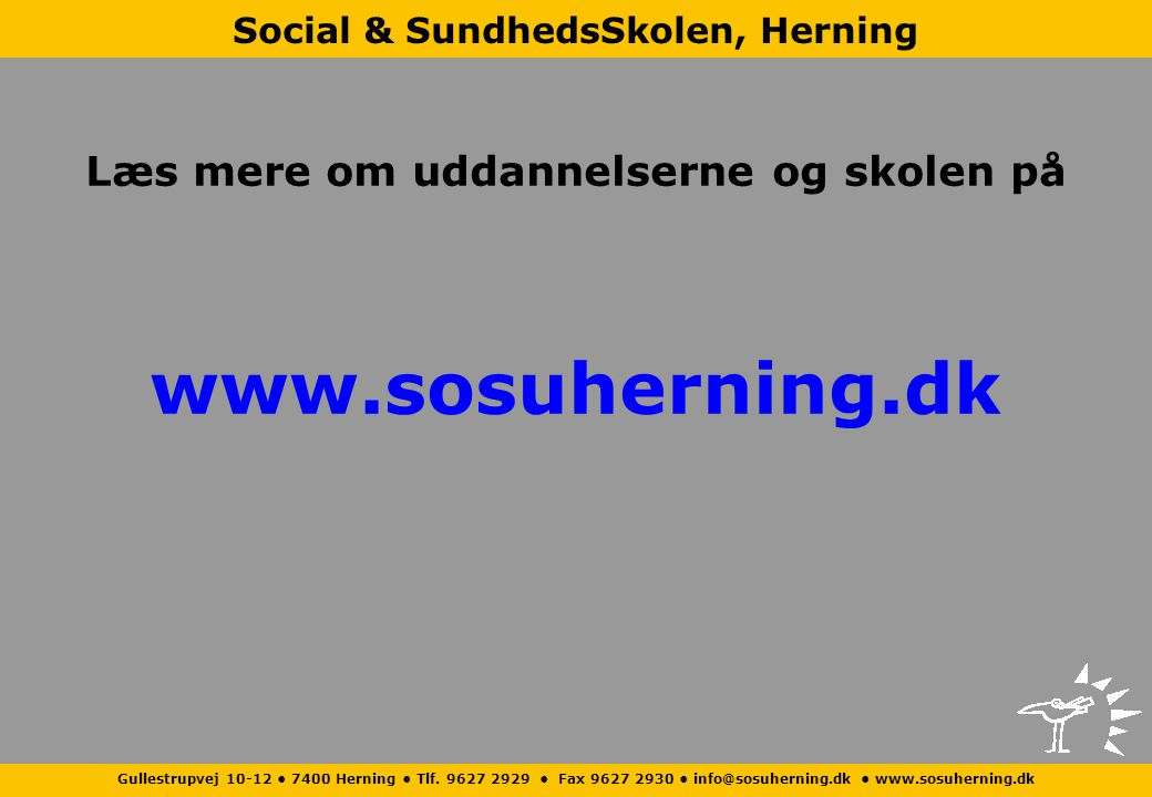 Læs mere om uddannelserne og skolen på www.sosuherning.dk