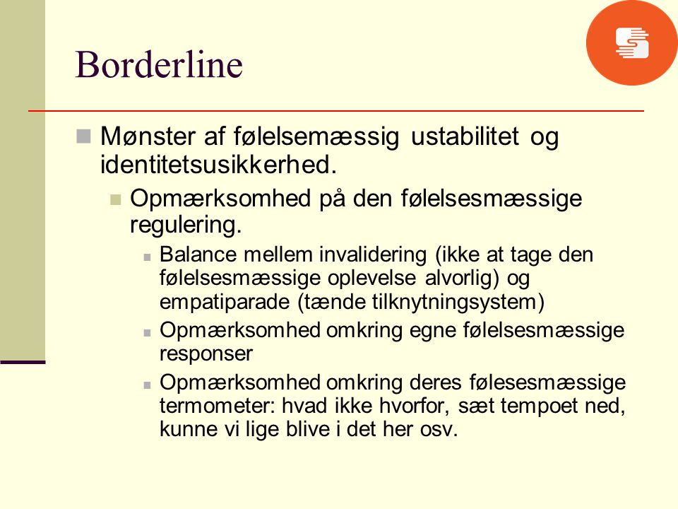 Borderline Mønster af følelsemæssig ustabilitet og identitetsusikkerhed. Opmærksomhed på den følelsesmæssige regulering.