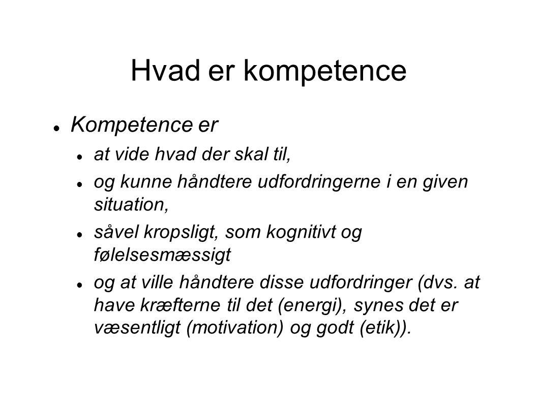 Hvad er kompetence Kompetence er at vide hvad der skal til,