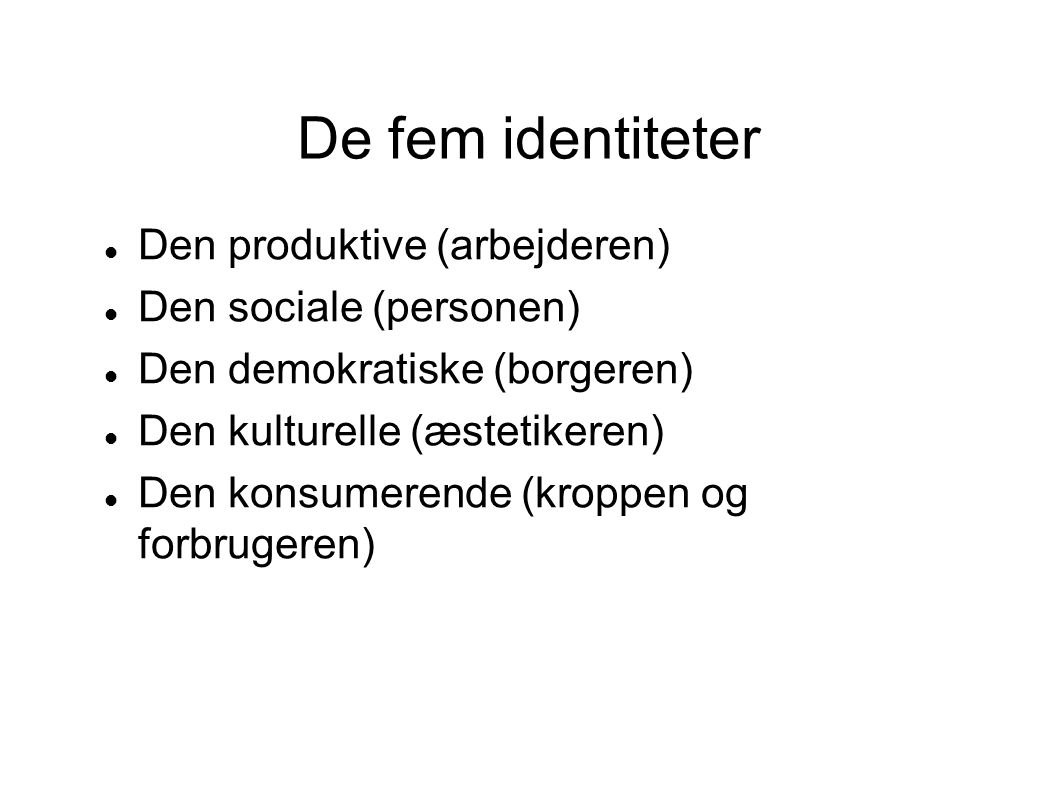 De fem identiteter Den produktive (arbejderen) Den sociale (personen)