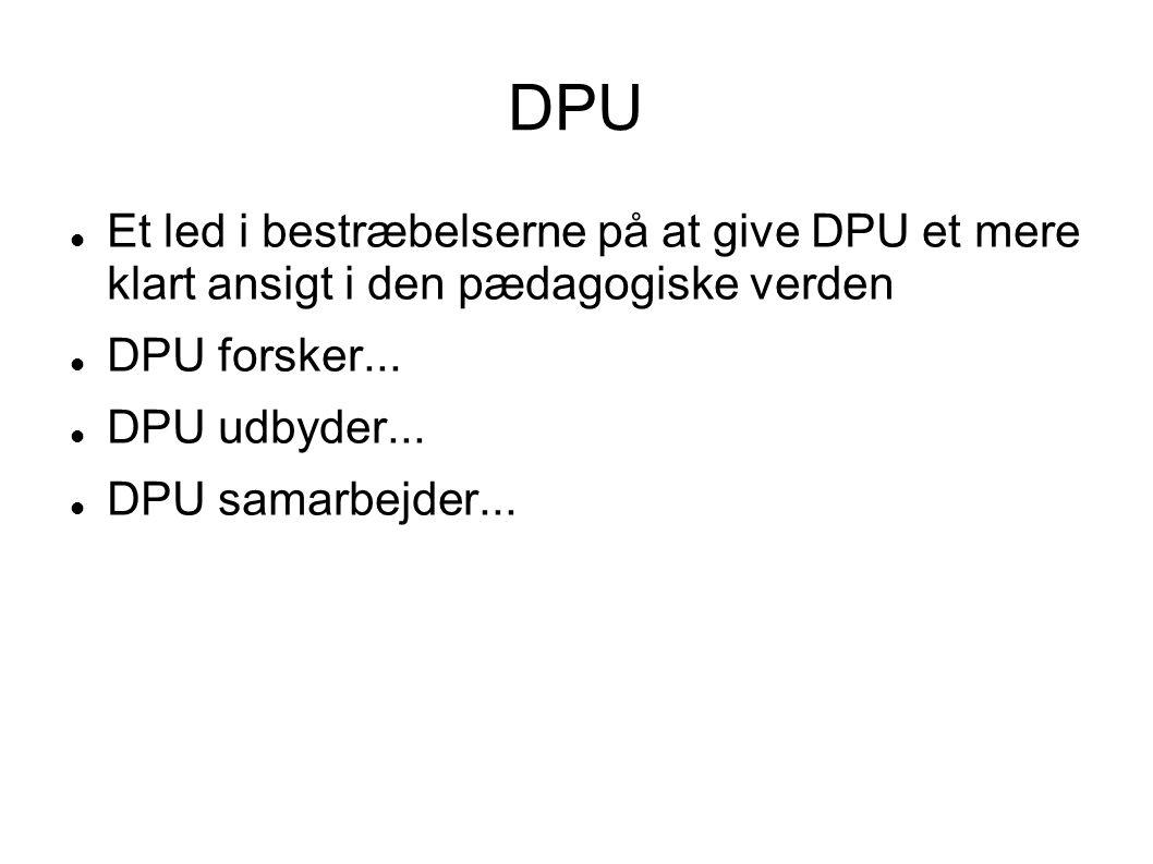 DPU Et led i bestræbelserne på at give DPU et mere klart ansigt i den pædagogiske verden. DPU forsker...