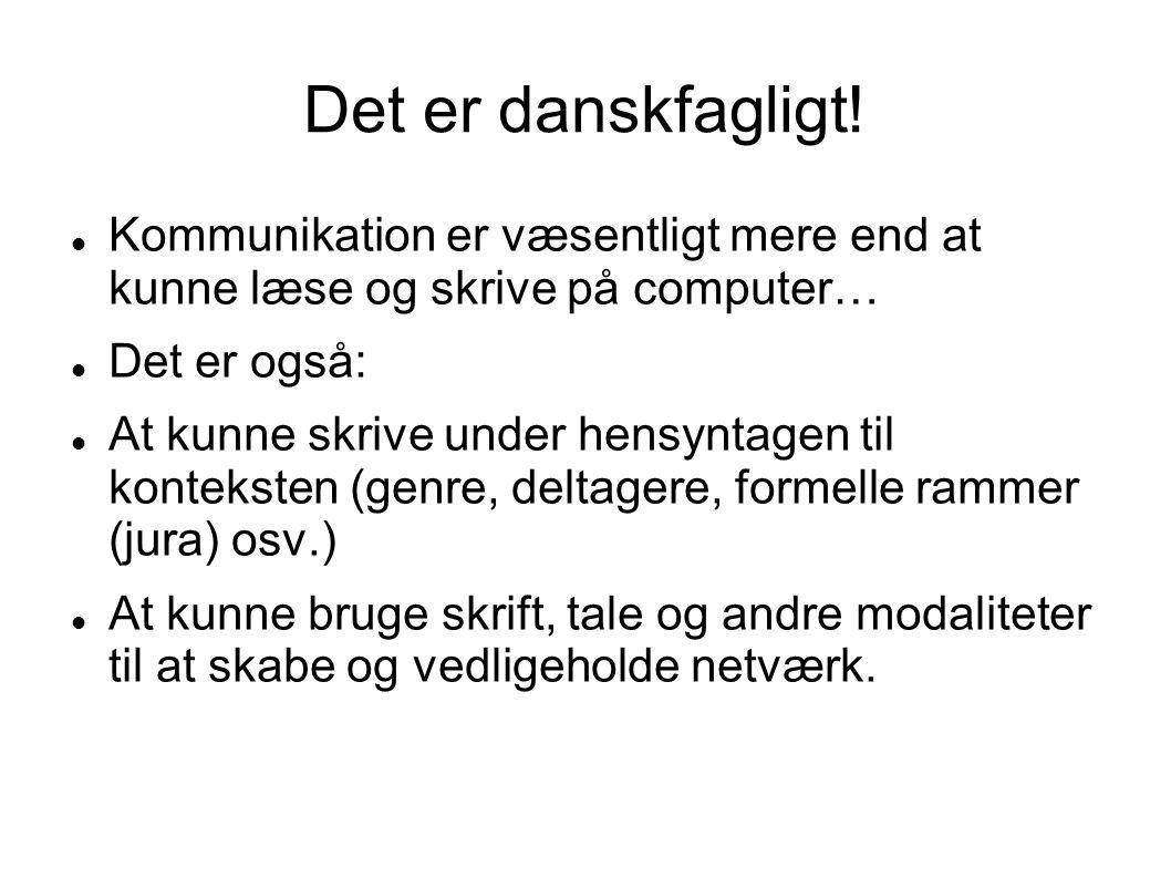 Det er danskfagligt! Kommunikation er væsentligt mere end at kunne læse og skrive på computer… Det er også: