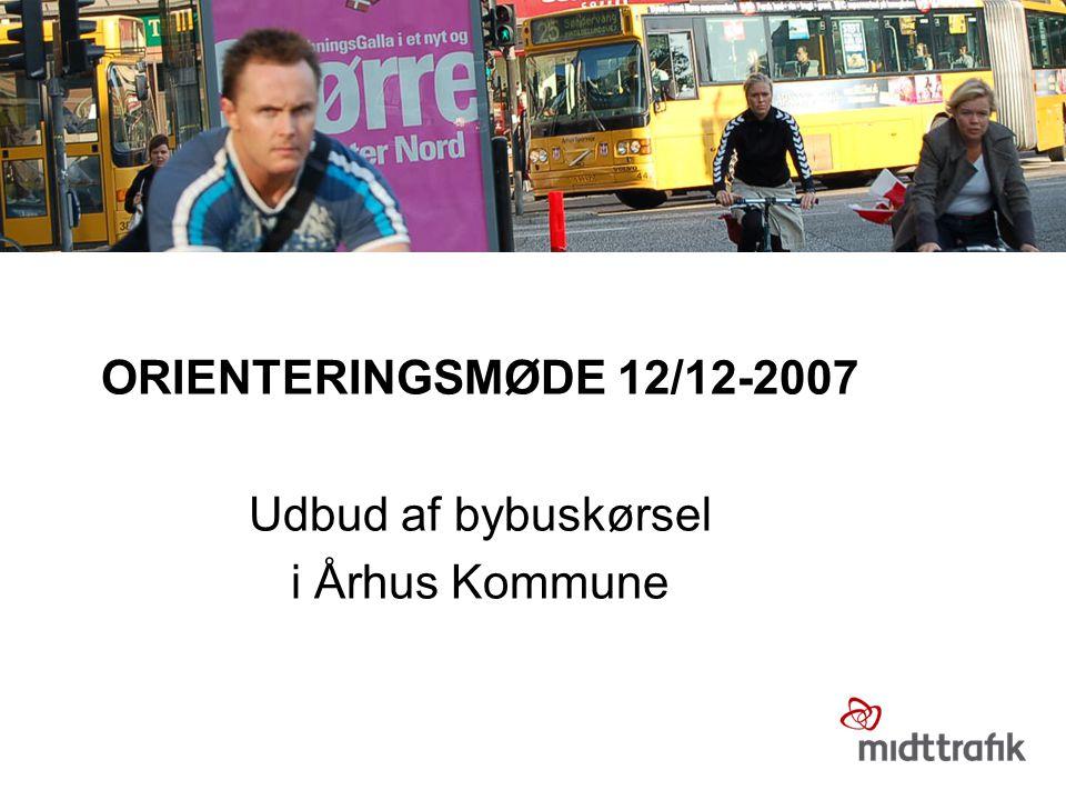 ORIENTERINGSMØDE 12/12-2007 Udbud af bybuskørsel i Århus Kommune