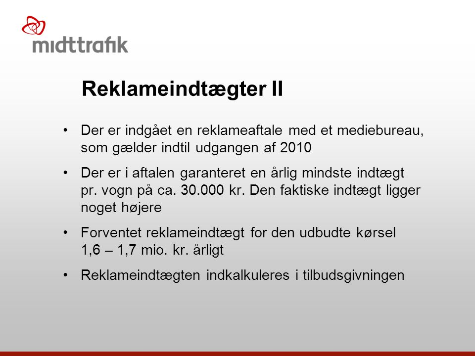 Reklameindtægter II Der er indgået en reklameaftale med et mediebureau, som gælder indtil udgangen af 2010.