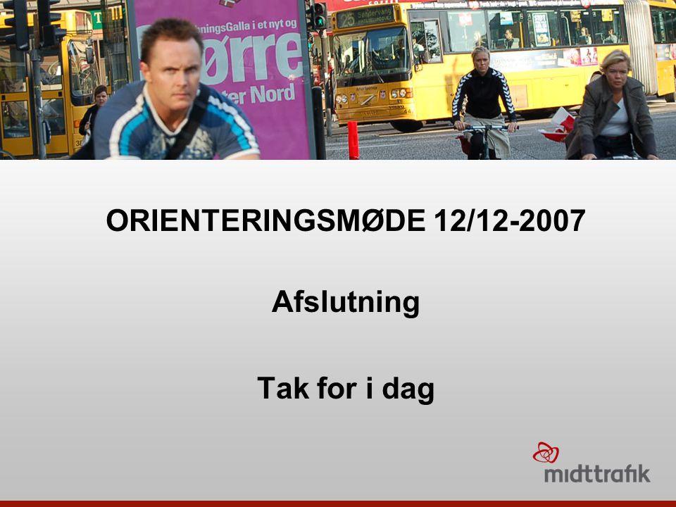 ORIENTERINGSMØDE 12/12-2007 Afslutning Tak for i dag