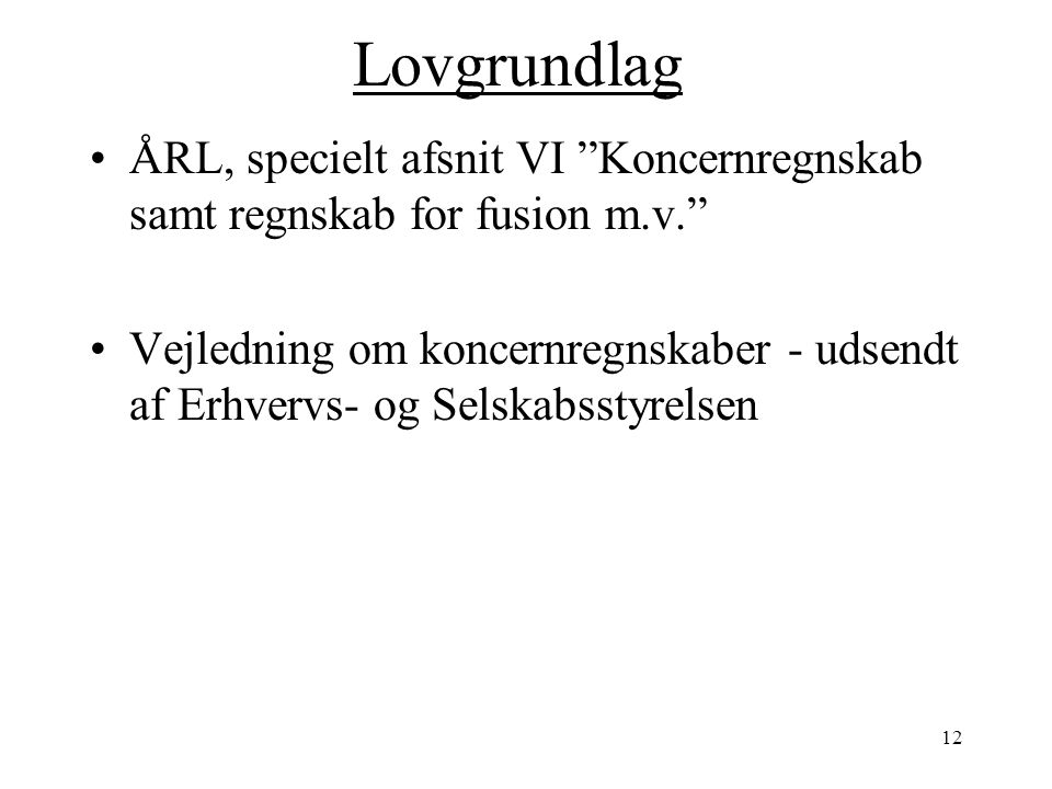 Lovgrundlag ÅRL, specielt afsnit VI Koncernregnskab samt regnskab for fusion m.v.