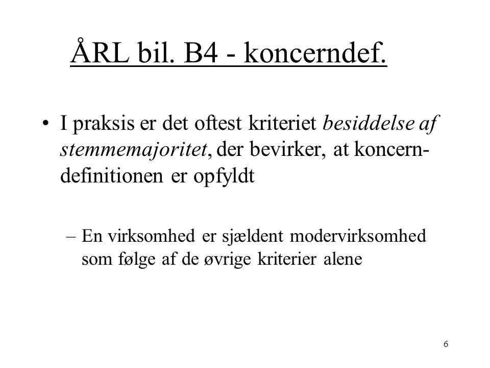 ÅRL bil. B4 - koncerndef. I praksis er det oftest kriteriet besiddelse af stemmemajoritet, der bevirker, at koncern-definitionen er opfyldt.