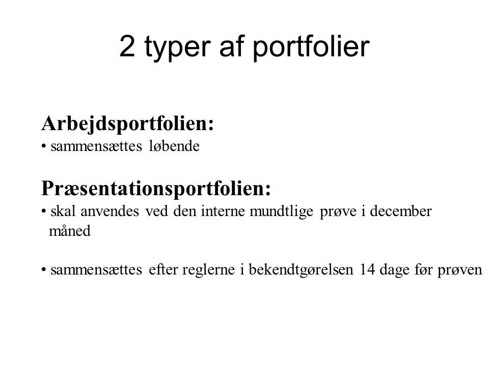 2 typer af portfolier Arbejdsportfolien: Præsentationsportfolien: