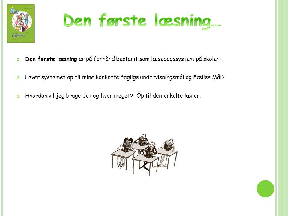 Den første læsning… Den første læsning er på forhånd bestemt som læsebogssystem på skolen.