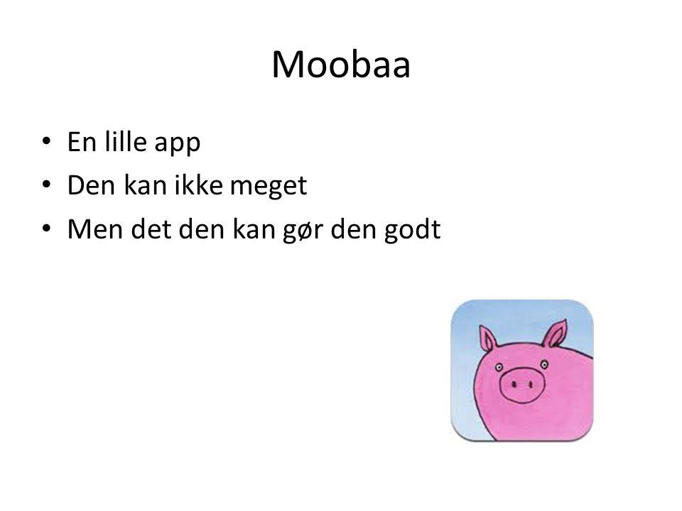 Moobaa En lille app Den kan ikke meget Men det den kan gør den godt
