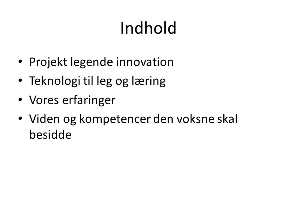 Indhold Projekt legende innovation Teknologi til leg og læring