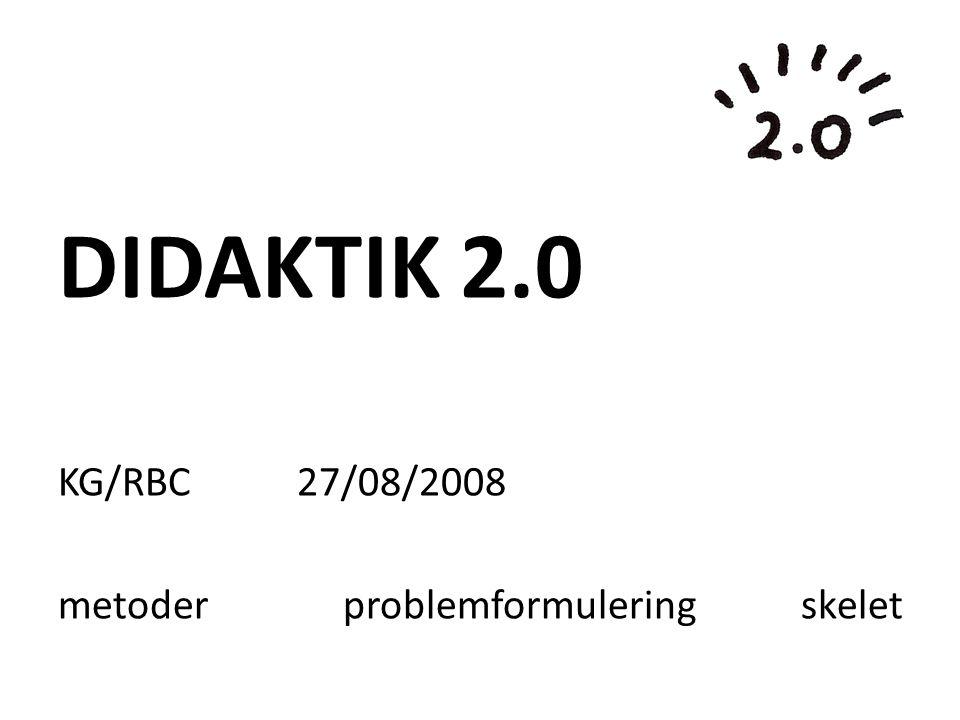 DIDAKTIK 2.0 KG/RBC 27/08/2008 metoder problemformulering skelet