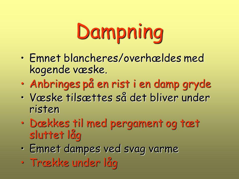 Dampning Emnet blancheres/overhældes med kogende væske.