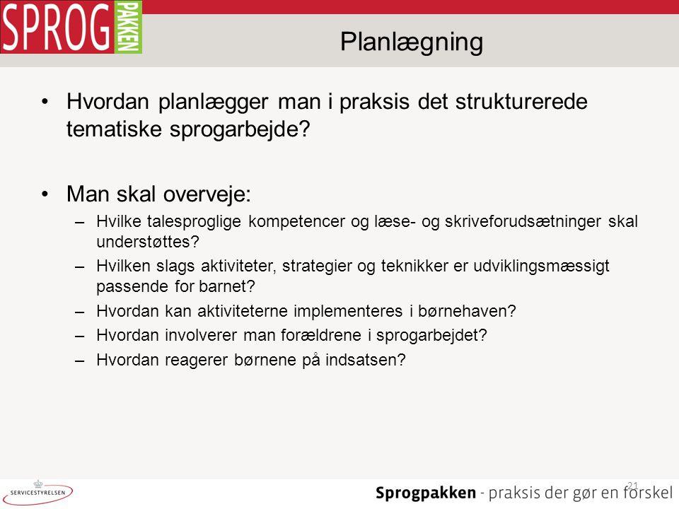 Planlægning Hvordan planlægger man i praksis det strukturerede tematiske sprogarbejde Man skal overveje: