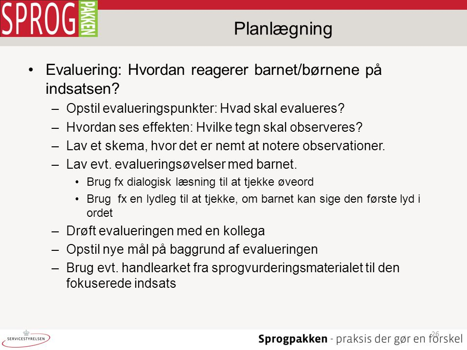Planlægning Evaluering: Hvordan reagerer barnet/børnene på indsatsen