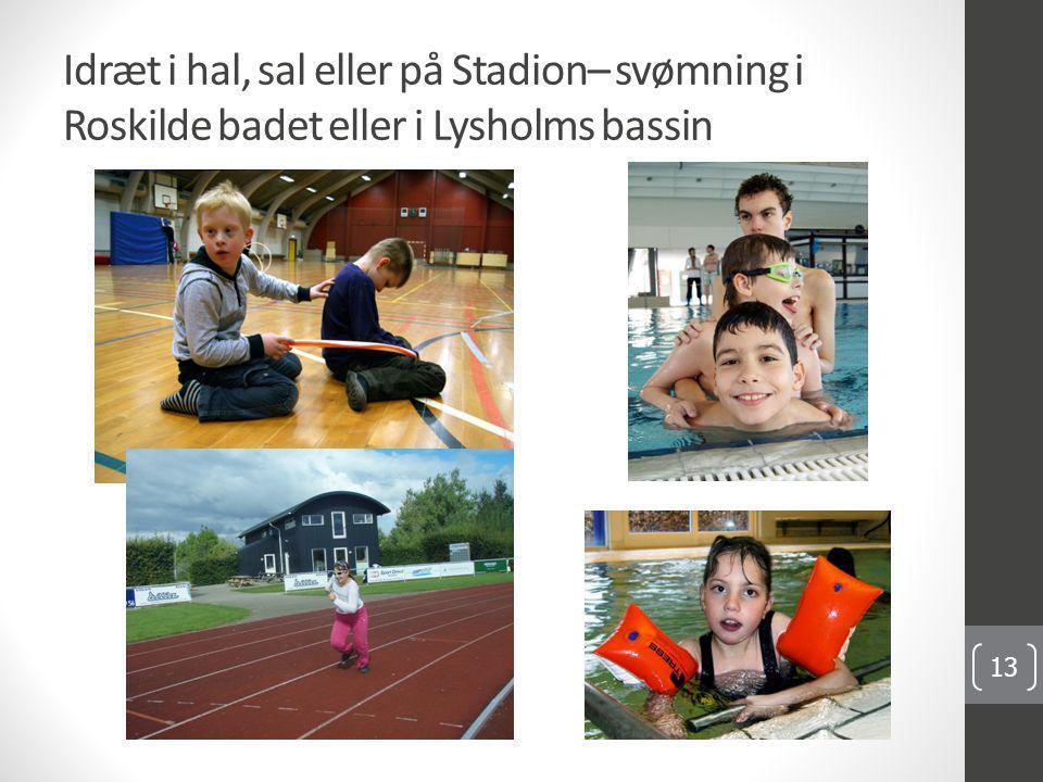 Idræt i hal, sal eller på Stadion– svømning i Roskilde badet eller i Lysholms bassin