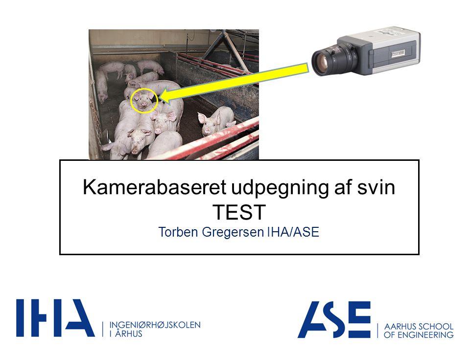 Kamerabaseret udpegning af svin TEST Torben Gregersen IHA/ASE