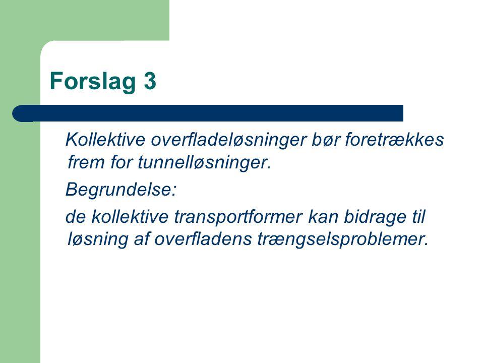 Forslag 3 Kollektive overfladeløsninger bør foretrækkes frem for tunnelløsninger. Begrundelse: