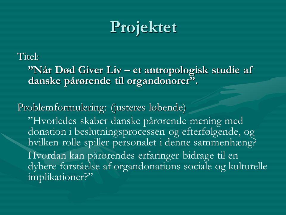 Projektet Titel: Når Død Giver Liv – et antropologisk studie af danske pårørende til organdonorer .