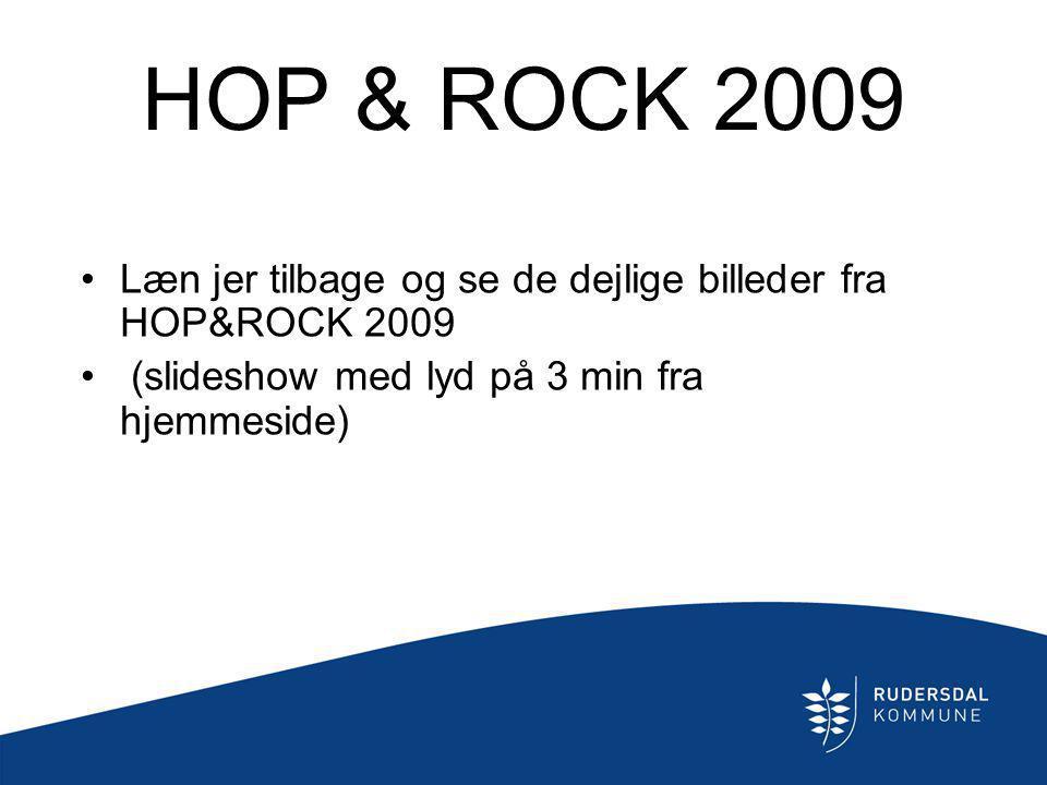 HOP & ROCK 2009 Læn jer tilbage og se de dejlige billeder fra HOP&ROCK 2009.