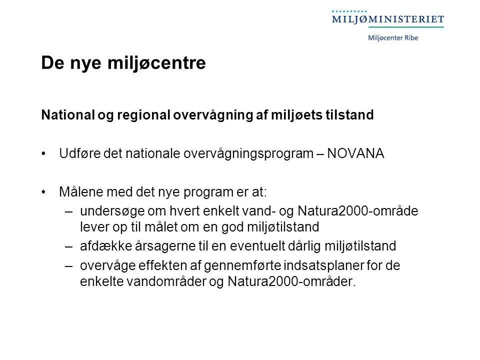 De nye miljøcentre National og regional overvågning af miljøets tilstand. Udføre det nationale overvågningsprogram – NOVANA.