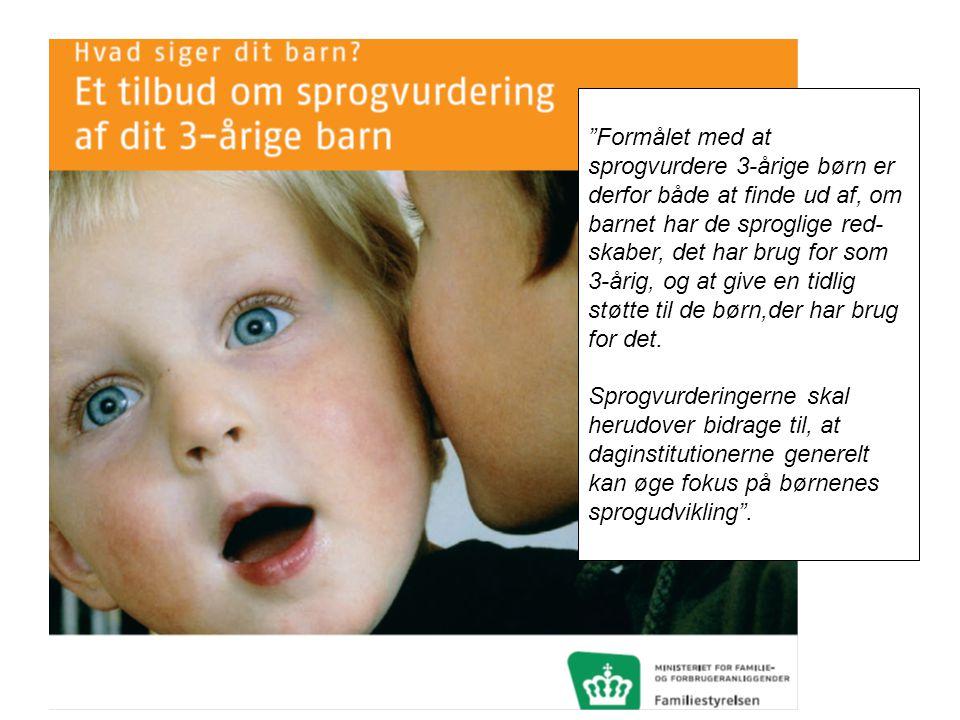 Formålet med at sprogvurdere 3-årige børn er derfor både at finde ud af, om barnet har de sproglige red-skaber, det har brug for som 3-årig, og at give en tidlig støtte til de børn,der har brug for det.