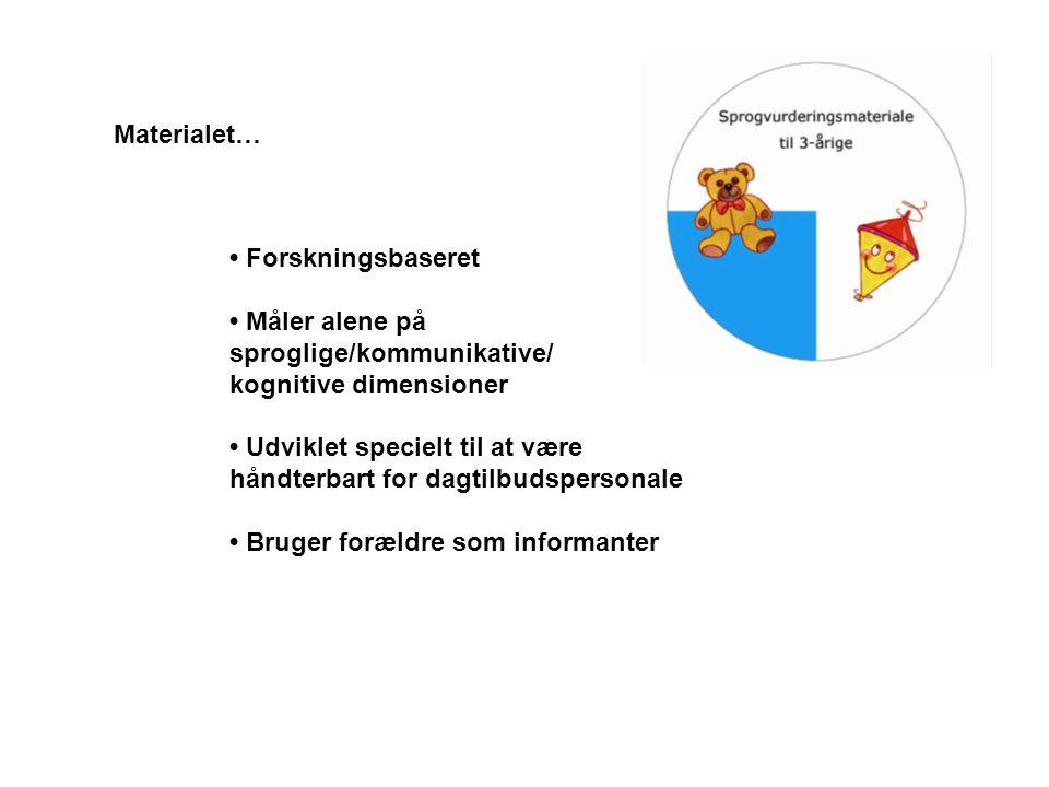 Materialet… • Forskningsbaseret. • Måler alene på sproglige/kommunikative/ kognitive dimensioner.