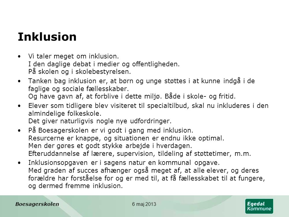 Inklusion Vi taler meget om inklusion. I den daglige debat i medier og offentligheden. På skolen og i skolebestyrelsen.