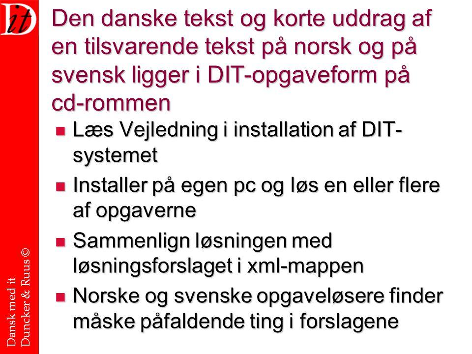 Den danske tekst og korte uddrag af en tilsvarende tekst på norsk og på svensk ligger i DIT-opgaveform på cd-rommen