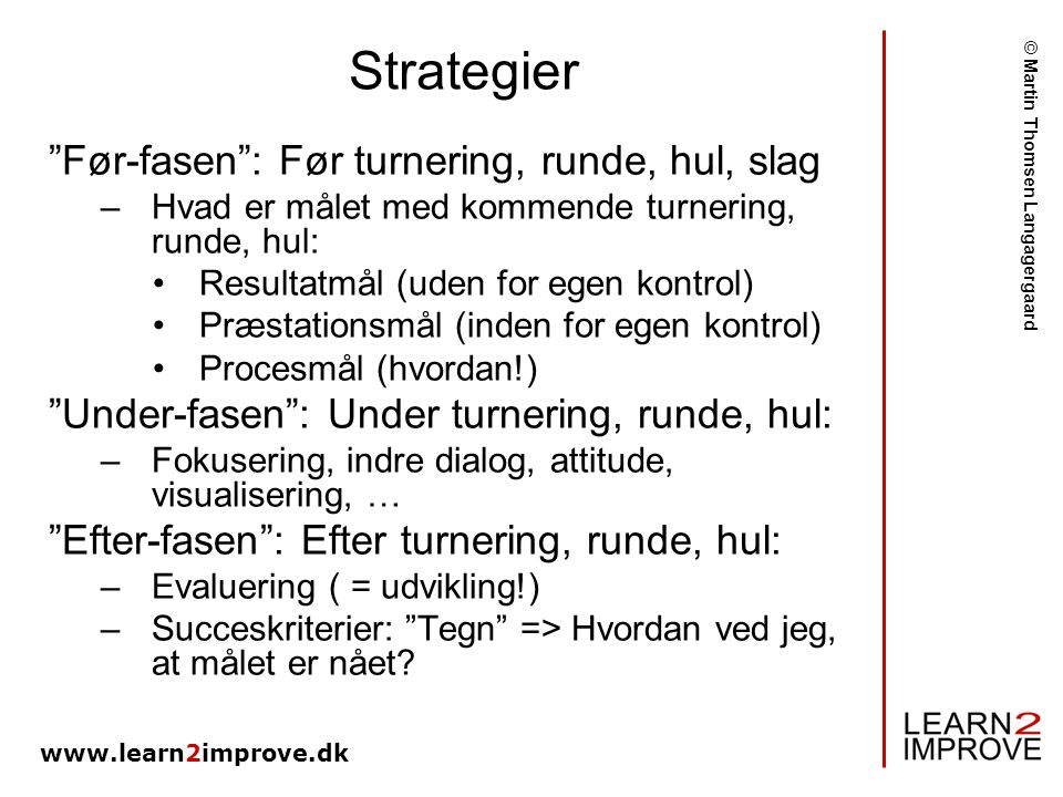 Strategier Før-fasen : Før turnering, runde, hul, slag