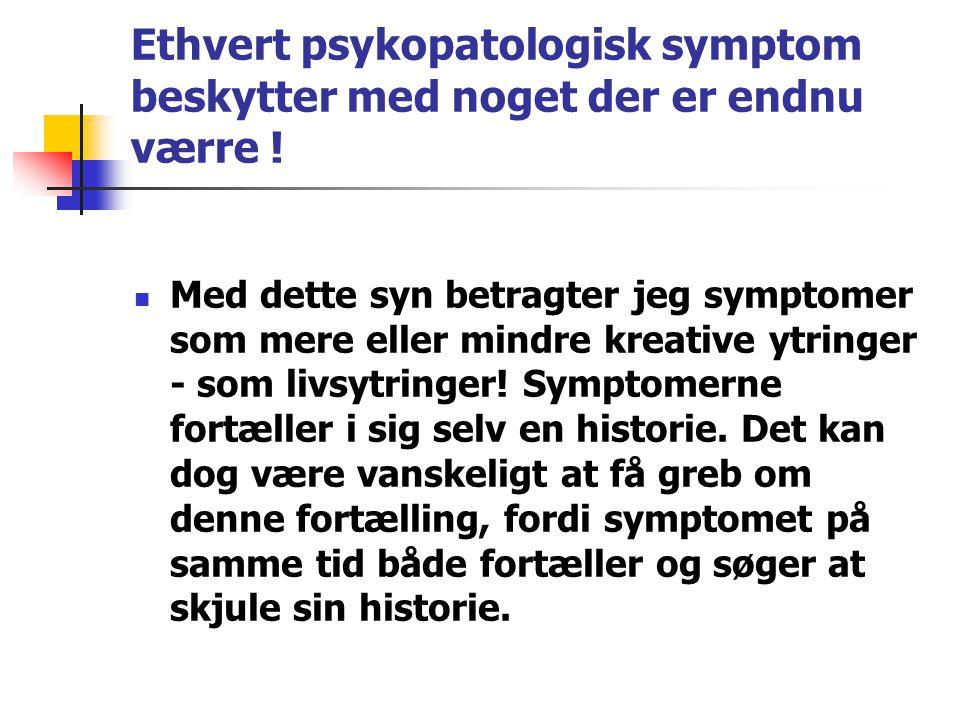 Ethvert psykopatologisk symptom beskytter med noget der er endnu værre !