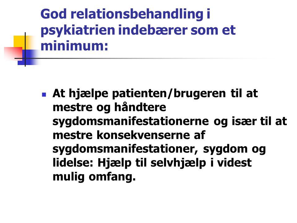 God relationsbehandling i psykiatrien indebærer som et minimum: