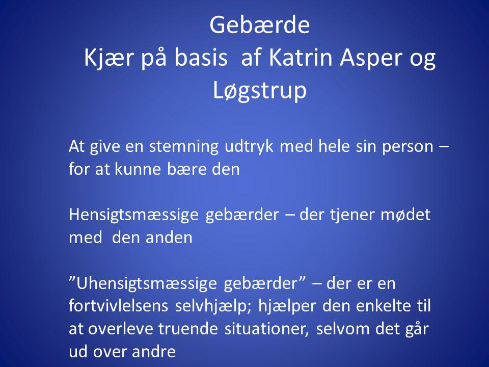 Gebærde Kjær på basis af Katrin Asper og Løgstrup