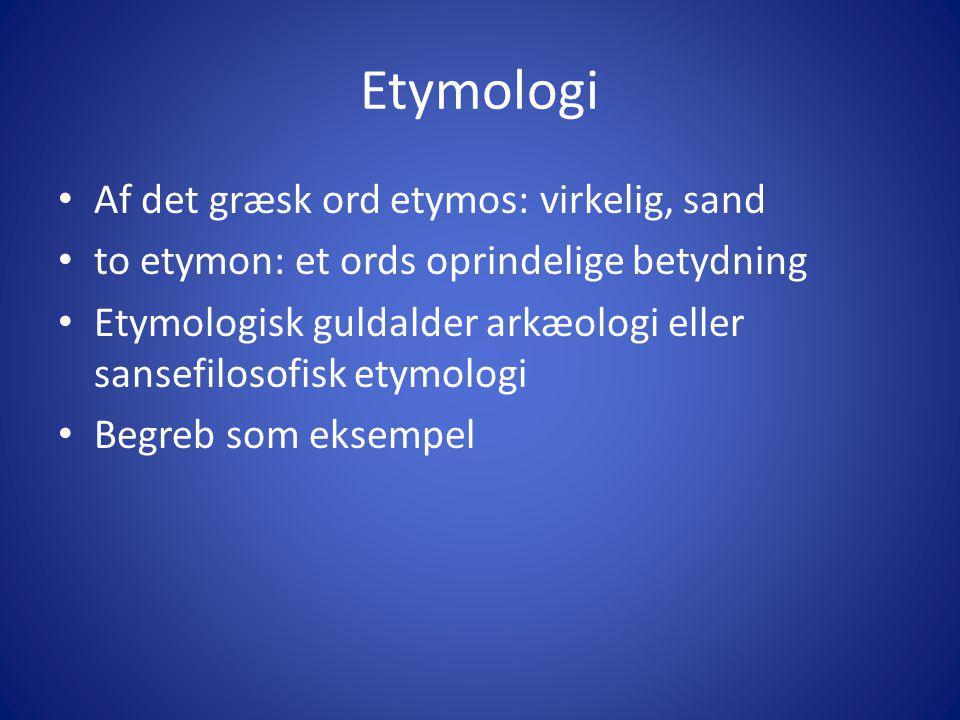 Etymologi Af det græsk ord etymos: virkelig, sand