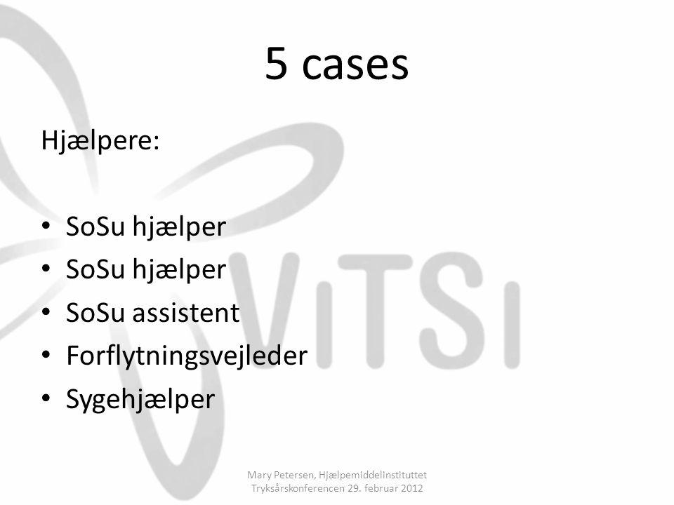 5 cases Hjælpere: SoSu hjælper SoSu assistent Forflytningsvejleder