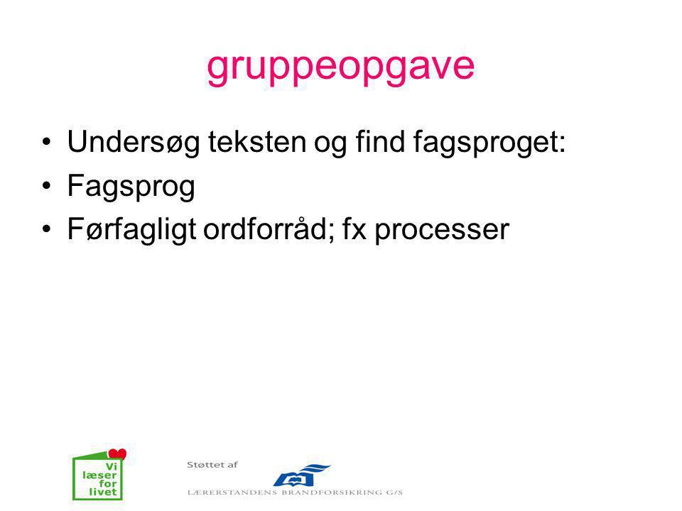 gruppeopgave Undersøg teksten og find fagsproget: Fagsprog