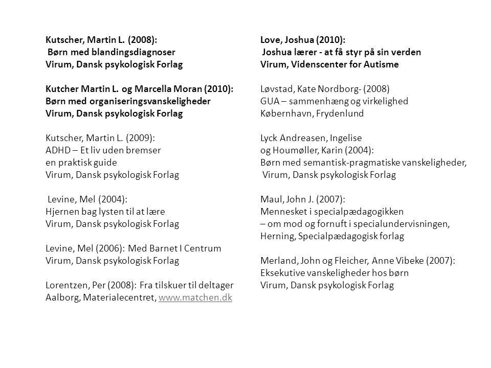 Kutscher, Martin L. (2008): Love, Joshua (2010): Børn med blandingsdiagnoser. Joshua lærer - at få styr på sin verden.