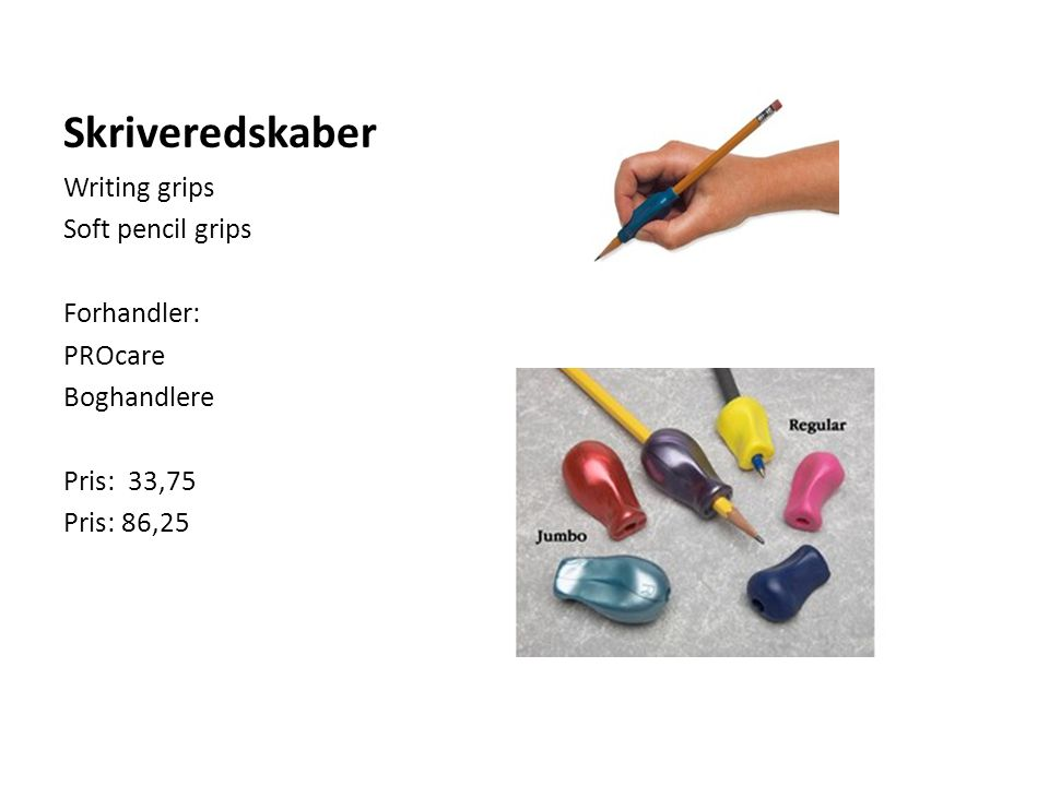Skriveredskaber Writing grips Soft pencil grips Forhandler: PROcare