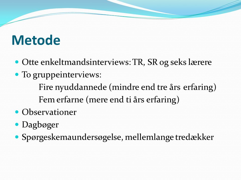 Metode Otte enkeltmandsinterviews: TR, SR og seks lærere