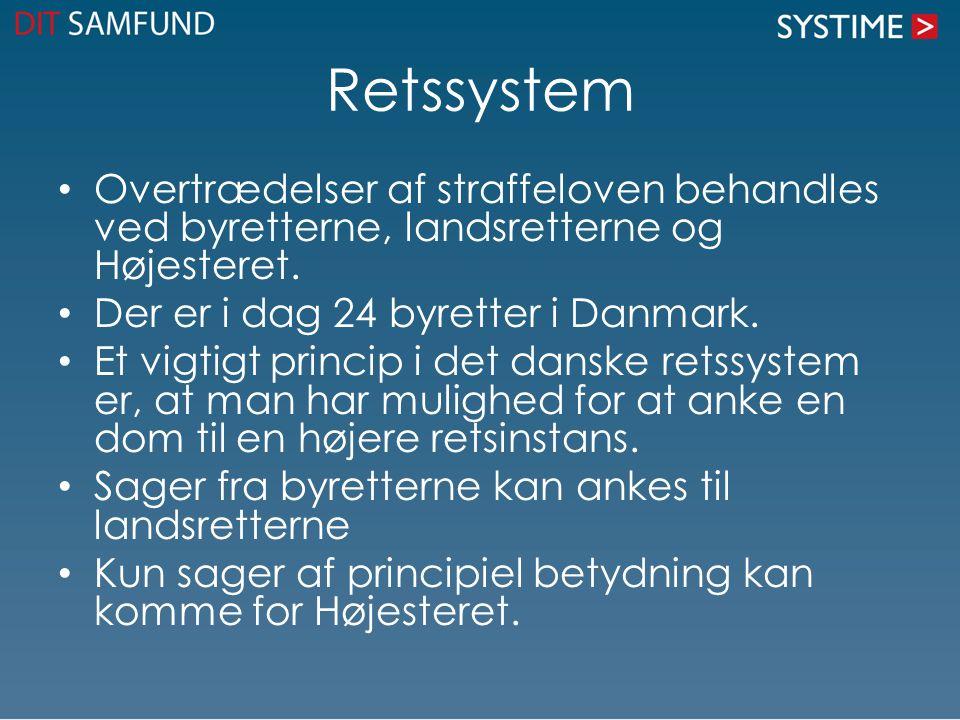 Retssystem Overtrædelser af straffeloven behandles ved byretterne, landsretterne og Højesteret. Der er i dag 24 byretter i Danmark.