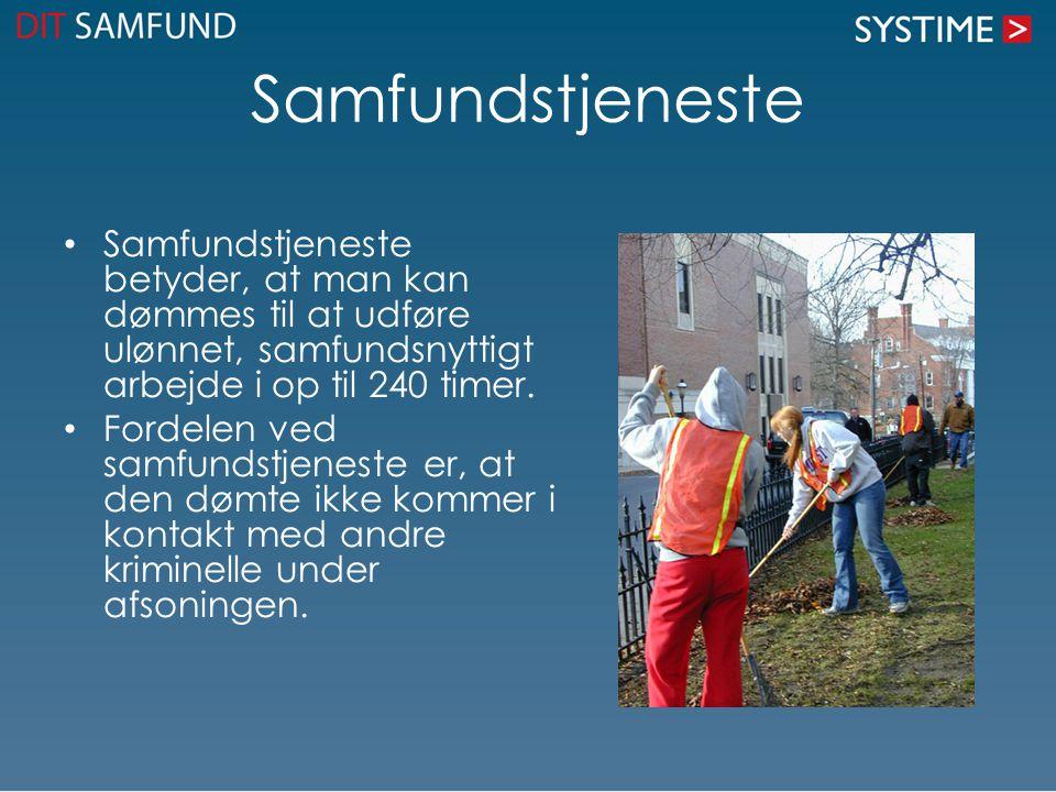 Samfundstjeneste Samfundstjeneste betyder, at man kan dømmes til at udføre ulønnet, samfundsnyttigt arbejde i op til 240 timer.