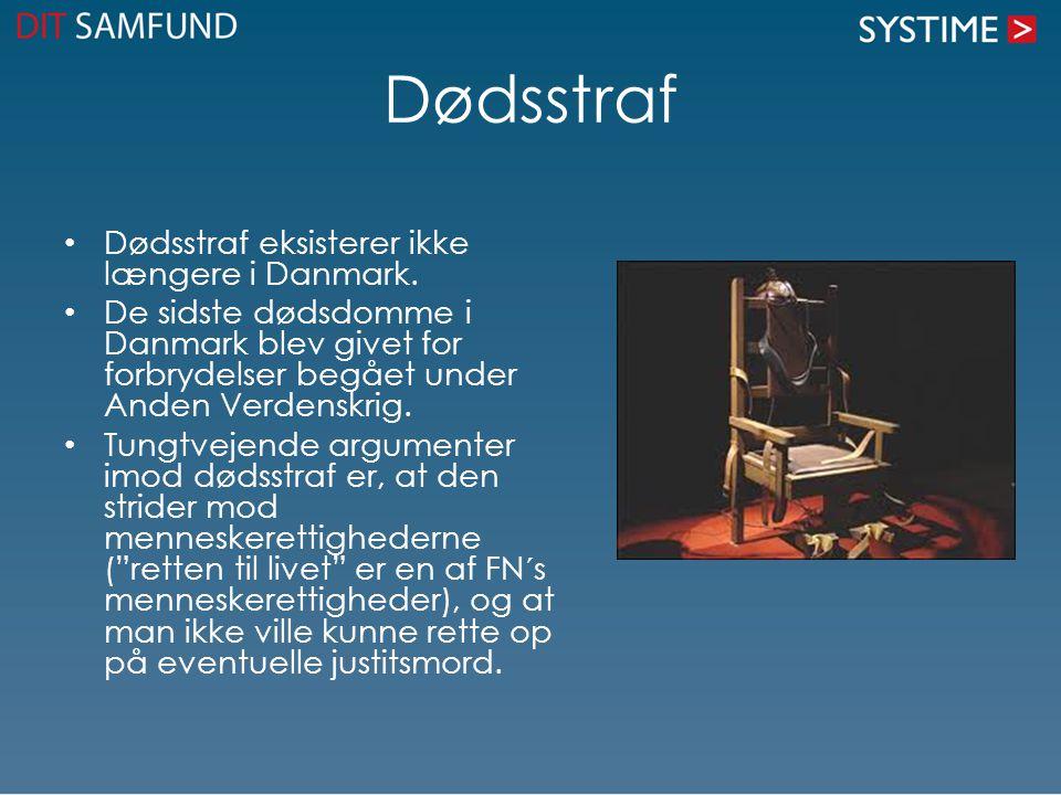 Dødsstraf Dødsstraf eksisterer ikke længere i Danmark.