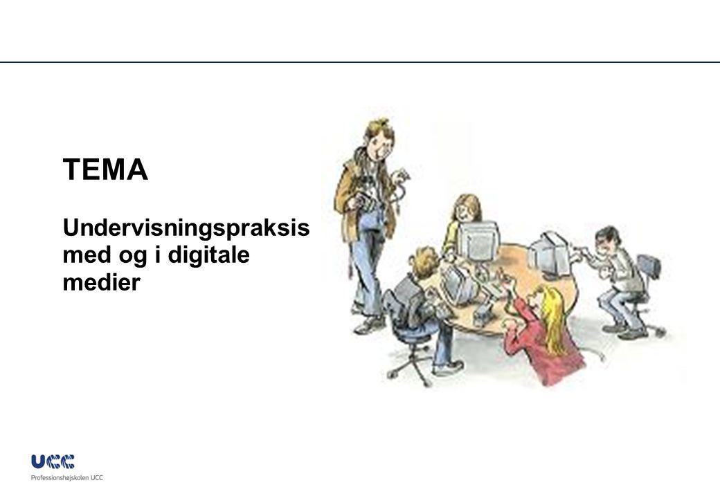TEMA Undervisningspraksis med og i digitale medier