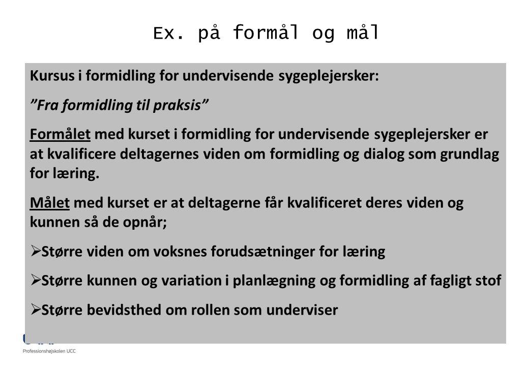 Ex. på formål og mål Kursus i formidling for undervisende sygeplejersker: Fra formidling til praksis