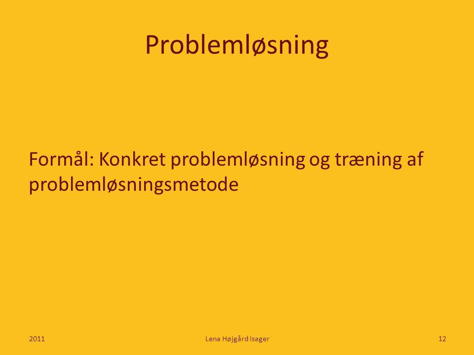Problemløsning Formål: Konkret problemløsning og træning af problemløsningsmetode.