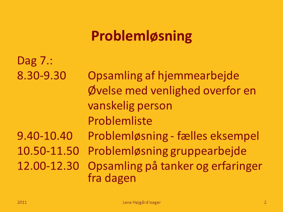 Problemløsning Dag 7.: 8.30-9.30 Opsamling af hjemmearbejde