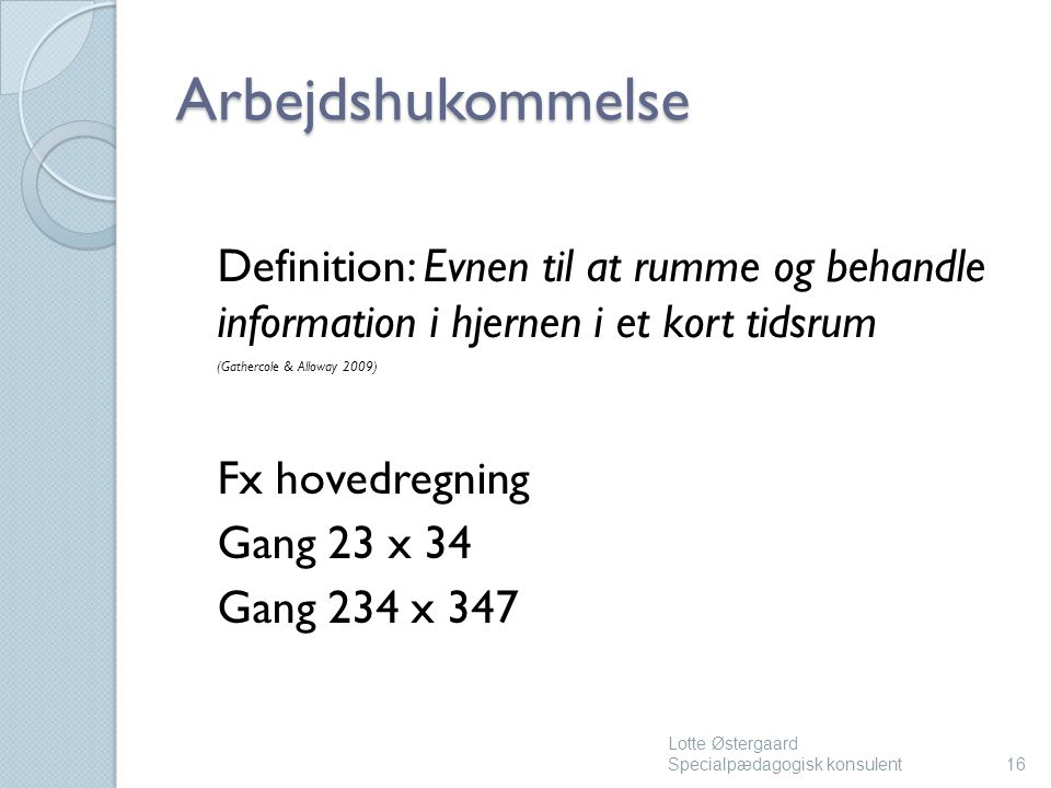 Arbejdshukommelse Definition: Evnen til at rumme og behandle information i hjernen i et kort tidsrum.